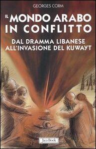 Il mondo arabo in conflitto. Il vicino Oriente dal dramma libanese all'invasione del Kuwayt