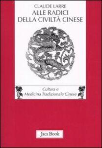 Libro Alle radici della civiltà cinese Claude Larre