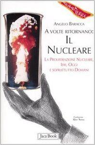 Libro A volte ritornano: il nucleare. La proliferazione nucleare, ieri, oggi e soprattutto domani Angelo Baracca