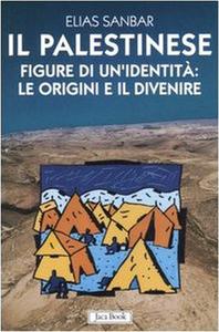 Libro Il palestinese. Figure di un'identità: le origini e il divenire Elias Sanbar