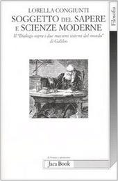 Soggetto del sapere e scienze moderne. Il «Dialogo sopra i due massimi sistemi del mondo» di Galileo