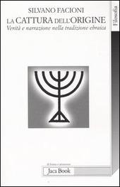 La cattura dell'origine. Verità e narrazione nella tradizione ebraica