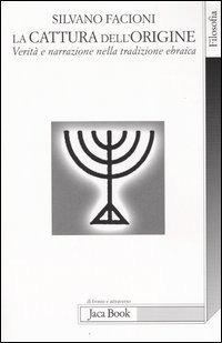 La La cattura dell'origine. Verità e narrazione nella tradizione ebraica - Facioni Silvano - wuz.it