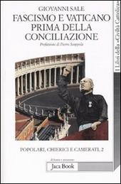 Popolari, chierici e camerati. Vol. 2: Fascismo e Vaticano prima della Conciliazione.