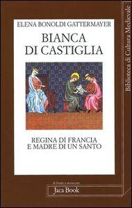 Libro Bianca di Castiglia. Regina di Francia e madre di un santo Elena Bonoldi Gattermayer