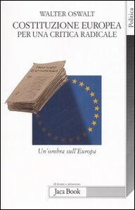 Costituzione europea. Per una critica radicale. Un'ombra sull'Europa