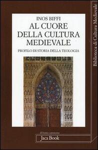 Libro Al cuore della cultura medievale. Un profilo di storia della teologia Inos Biffi