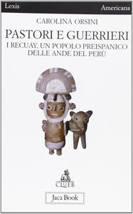 Libro Pastori e guerrieri. I Recuay, un popolo preispanico delle Ande del Perù Carolina Orsini