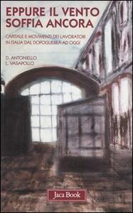 Libro Eppure il vento soffia ancora. Capitale e movimenti dei lavoratori in Italia dal dopoguerra ad oggi Donato Antoniello Luciano Vasapollo
