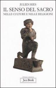 Foto Cover di Il senso del sacro. Nelle culture e nelle religioni, Libro di Julien Ries, edito da Jaca Book