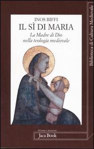 Libro Il sì di Maria. La figura della madre di Dio nella teologia medievale Inos Biffi