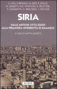Libro Siria. Dalle antiche città-stato alla primavera interrotta di Damasco