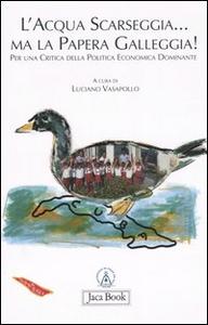 Libro L' acqua scarseggia... ma la papera galleggia! Per una critica della politica economica dominante