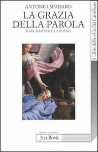 Libro La grazia della parola. Karl Rahner e la poesia Antonio Spadaro