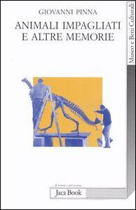 Libro Animali impagliati e altre memorie. Ricordi di un direttore di museo con note di museologia Giovanni Pinna