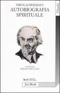 Foto Cover di Autobiografia spirituale, Libro di Nikolaj Berdjaev, edito da Jaca Book