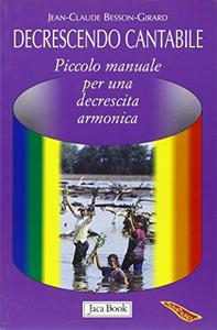 Libro Decrescendo cantabile. Piccolo manuale per una decrescita armonica Jean-Claude Besson-Girard