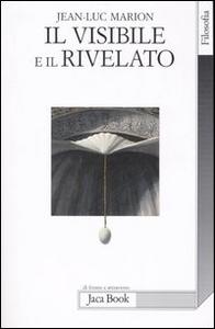 Libro Il visibile e il rivelato Jean-Luc Marion