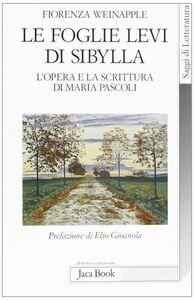 Libro Le foglie levi di Sybilla. L'opera e la scrittura di Maria Pascoli Fiorenza Weinapple