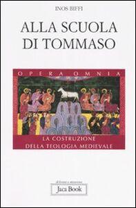 Libro Alla scuola di Tommaso. La costruzione della teologia medievale Inos Biffi