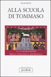 Alla scuola di Tommaso. La costruzione della teologia medievale
