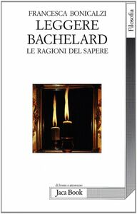 Leggere Bachelard. Le ragioni del sapere