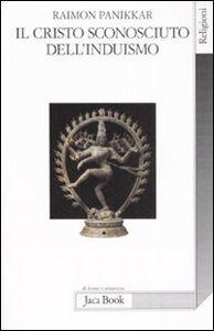 Foto Cover di Il Cristo sconosciuto dell'induismo. Verso una cristofania ecumenica, Libro di Raimon Panikkar, edito da Jaca Book