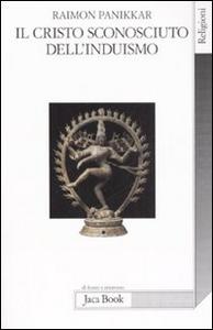 Libro Il Cristo sconosciuto dell'induismo. Verso una cristofania ecumenica Raimon Panikkar