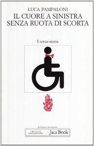 Libro Il cuore a sinistra senza ruota di scorta. Memoria e liberazione su quattro ruote Luca Pampaloni