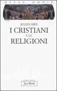 Opera omnia. Vol. 1: I cristiani e le religioni. Dagli atti degli apostoli al Vaticano II.