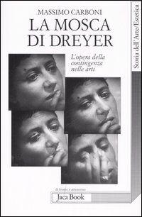 La mosca di Dreyer. L'opera della contingenza nelle arti