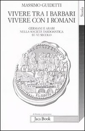 Vivere tra i barbari, vivere con i romani. Germani e arabi nella società tardoantica. IV-VI secolo d.C.