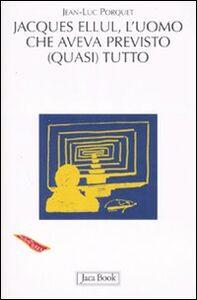 Foto Cover di Jacques Ellul. L'uomo che aveva previsto (quasi) tutto, Libro di Jean-Luc Porquet, edito da Jaca Book