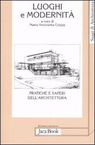 Libro Luoghi e modernità. Pratiche e saperi dell'architettura