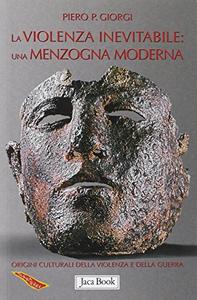 Libro La violenza inevitabile: una menzogna moderna Piero P. Giorgi