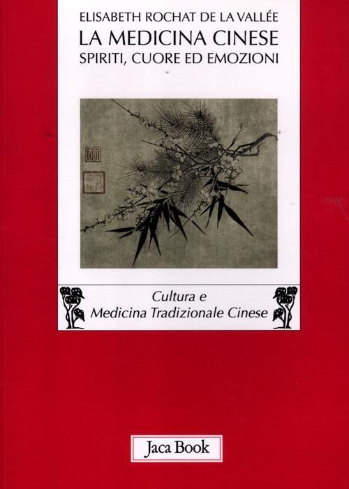 La medicina cinese. Spiriti, cuore ed emozioni