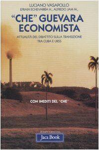 Libro «Che» Guevara economista. Attualità del dibattito sulla transizione tra Cuba e URSS Luciano Vasapollo , Efrain Echevarrìa , Alfredo Jam