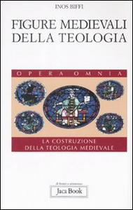 Libro Figure medievali della teologia. La costruzione della teologia medievale. Vol. 3 Inos Biffi
