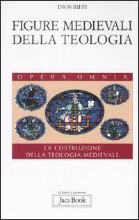 Figure medievali della teologia. La costruzione della teologia medievale. Vol. 3