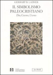 Libro Il simbolismo paleocristiano. Dio, cosmo, uomo Gerhart B. Ladner