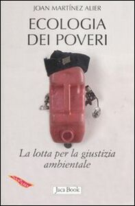 Libro Ecologia dei poveri. La lotta per la giustizia ambientale Joan Martínez Alier
