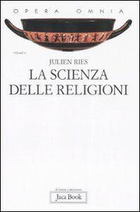 Opera omnia. Vol. 5: La scienza delle religioni. Storia, storiografia, problemi e metodi.