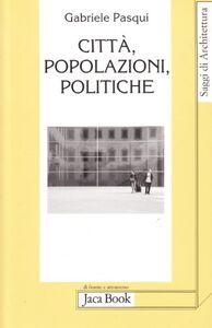 Libro Città, popolazioni e politiche Gabriele Pasqui