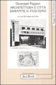 Foto Cover di Architettura e città durante il fascismo, Libro di Giuseppe Pagano, edito da Jaca Book