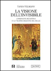 La visione dell'invisibile. L'immagine bizantina o la trasfigurazione del reale