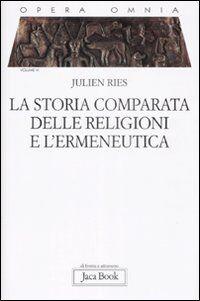 Opera omnia. Vol. 6: La storia comparata delle religioni e l'ermeneutica.