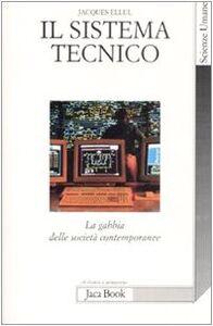 Libro Il sistema tecnico. La gabbia delle società contemporanee Jacques Ellul