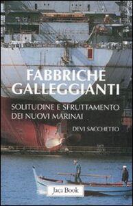 Foto Cover di Fabbriche galleggianti. Solitudine e sfruttamento dei nuovi marinai, Libro di Devi Sacchetto, edito da Jaca Book