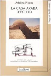 La casa araba d'Egitto. Costruire con il clima dal vernacolo ai maestri contemporanei