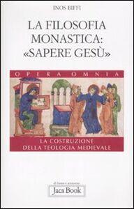 Foto Cover di La costruzione della teologia. Vol. 4: La filosofia monastica: «sapere Gesù»., Libro di Inos Biffi, edito da Jaca Book